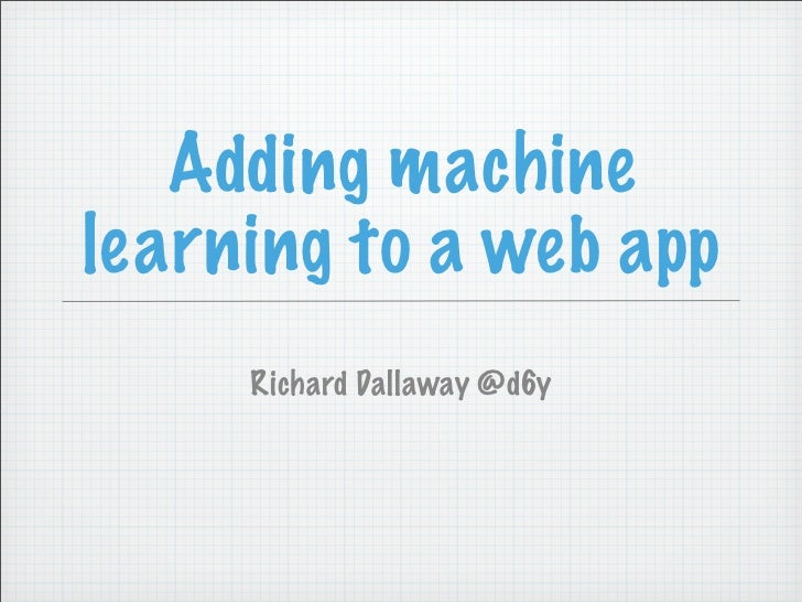 Adding machinelearning to a web app     Richard Dallaway @d6y