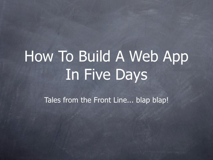 How To Build A Web App      In Five Days   Tales from the Front Line... blap blap!