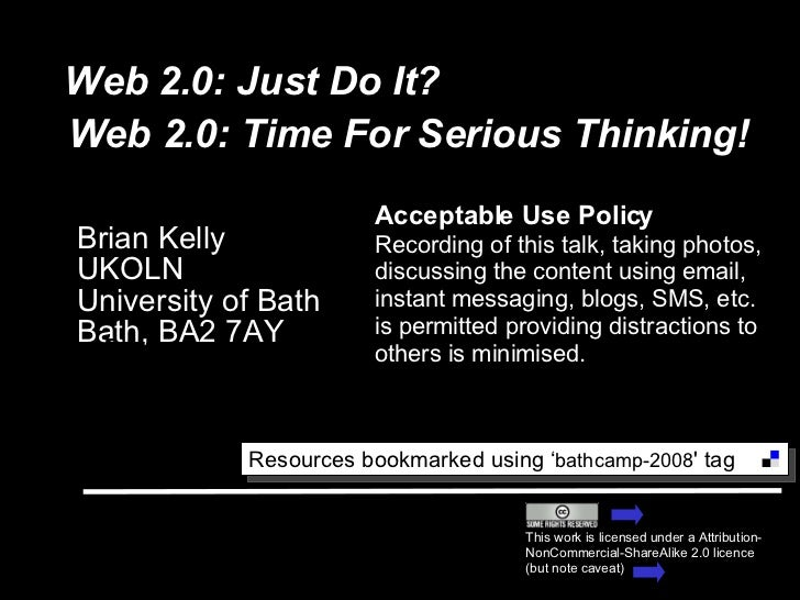 Web 2.0: Just Do It? Brian Kelly UKOLN University of Bath Bath, BA2 7AY This work is licensed under a Attribution-NonComme...
