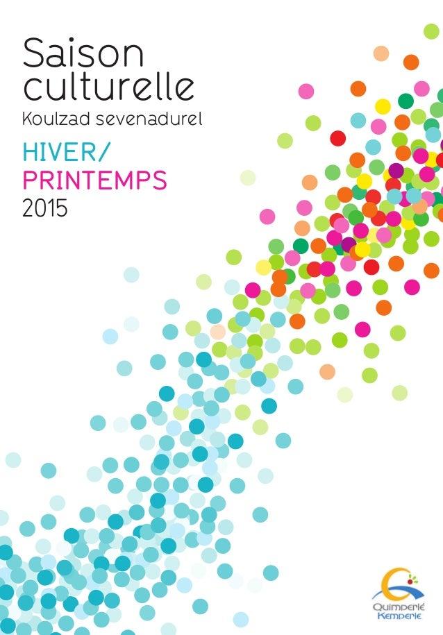 Saison culturelle Koulzad sevenadurel hiver/ printemps 2015 Saisonculturellehiver/printemps2015QUIMPERLé www.quimperle.fr ...