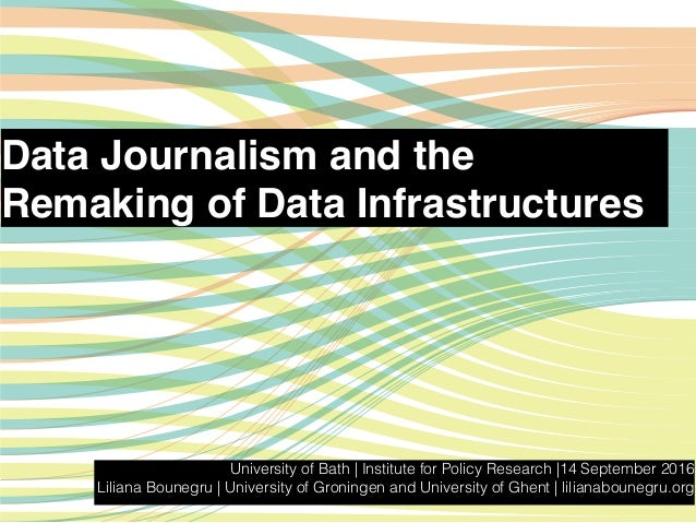 Data Journalism and the Remaking of Data Infrastructures University of Bath | Institute for Policy Research |14 September ...