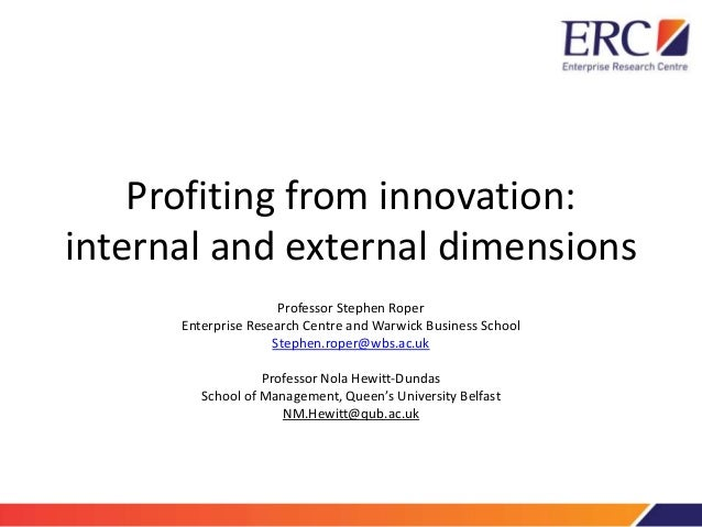 Profiting from innovation: internal and external dimensions Professor Stephen Roper Enterprise Research Centre and Warwick...