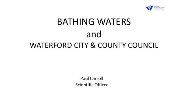 BATHING WATERS and WATERFORD CITY & COUNTY COUNCIL Paul Carroll Scientific Officer