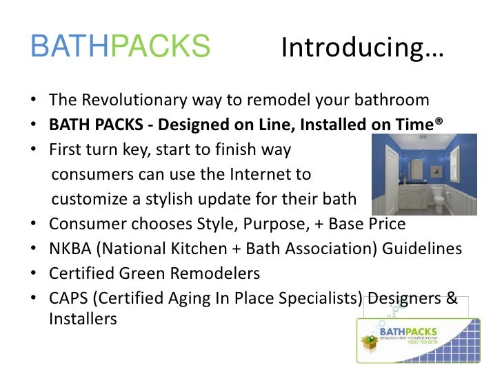 BATHPACKS 		Introducing…<br />The Revolutionary way to remodel your bathroom<br />BATH PACKS - Designed on Line, Installed...