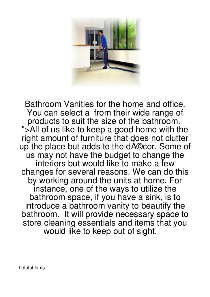 Bathroom Vanities for the home and office.   You can select a from their wide range of   products to suit the size of the ...