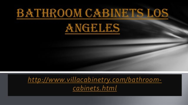 bathroom cabinets los angeles http www villacabinetry com bathroom cabinets html bathroom bathroom cabinets los