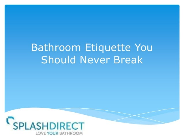 Bathroom etiquette you should never break for Bathroom edicate