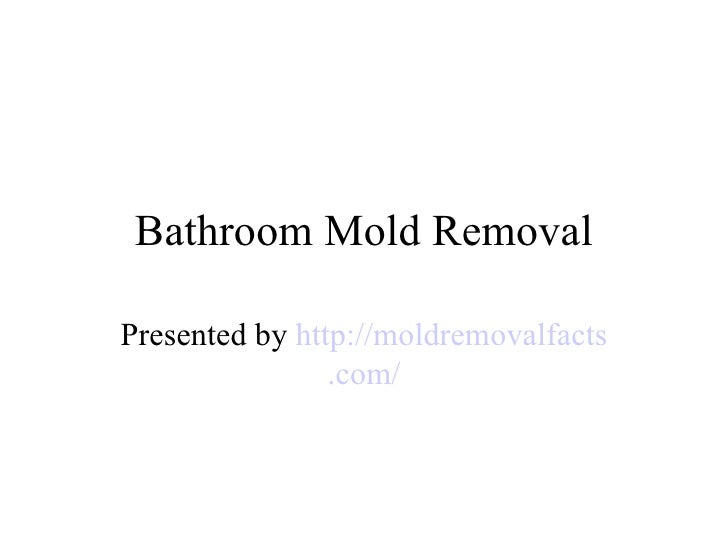 Bathroom Mold Removal Presented by  http:// moldremovalfacts .com/