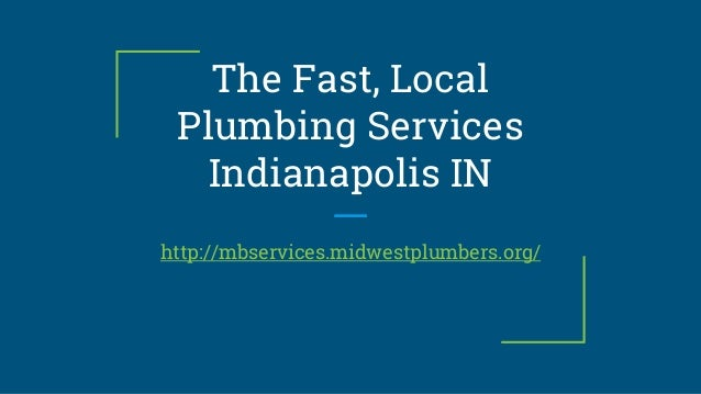 The Fast, Local Plumbing Services Indianapolis IN http://mbservices.midwestplumbers.org/