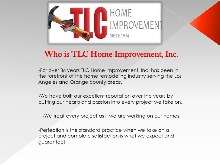 Who is TLC Home Improvement, Inc.For over 36 years TLC Home Improvement, Inc. has been inthe forefront of the home remode...