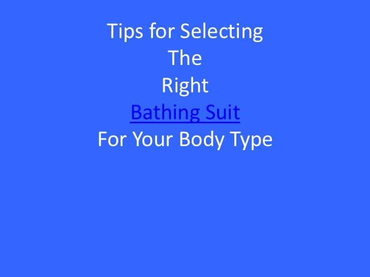 Tips for Selecting The RightBathing Suit For Your Body Type<br />