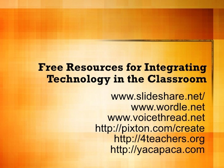 Free Resources for Integrating Technology in the Classroom www.slideshare.net/ www.wordle.net www.voicethread.net http://p...