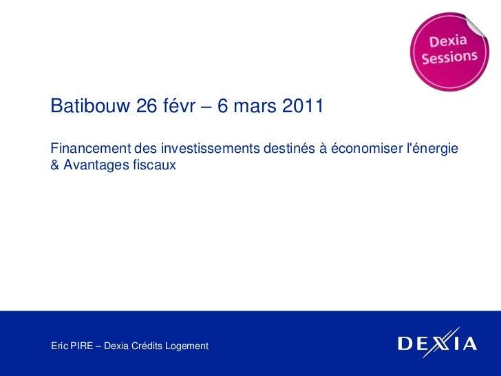 Batibouw 26 févr – 6 mars 2011<br />Financement des investissements destinés à économiser l'énergie & Avantages fiscaux<br...