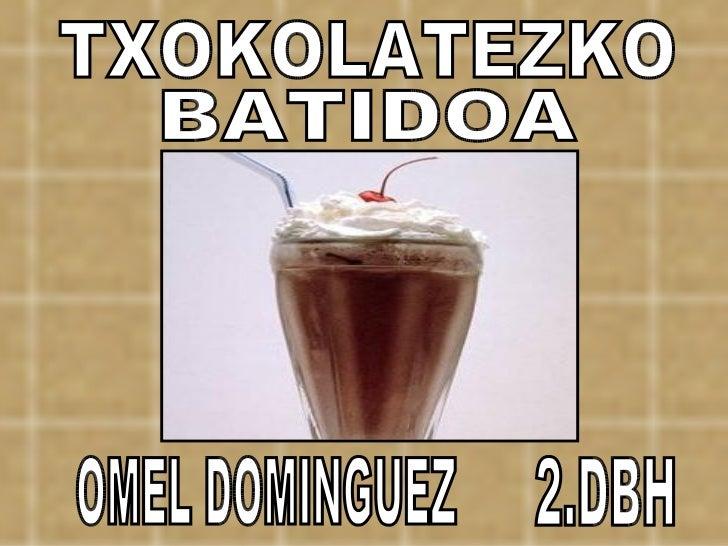 TXOKOLATEZKO BATIDOA OMEL DOMINGUEZ 2.DBH