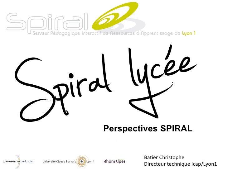 Perspectives SPIRAL   Batier Christophe Directeur technique Icap/Lyon1