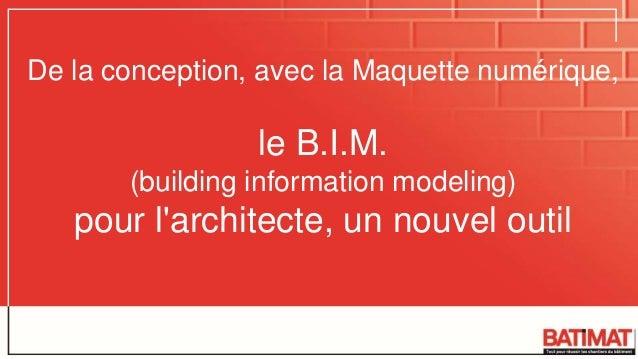 De la conception, avec la Maquette numérique, le B.I.M. (building information modeling) pour l'architecte, un nouvel outil