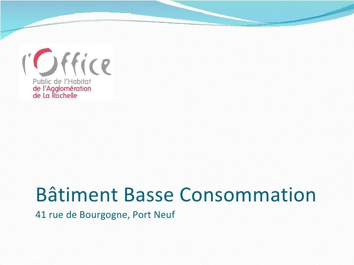 Bâtiment Basse Consommation  41 rue de Bourgogne, Port Neuf