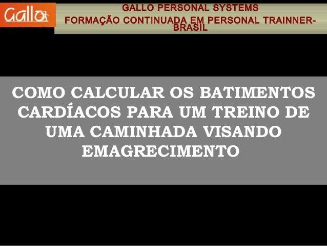 GALLO PERSONAL SYSTEMS    FORMAÇÃO CONTINUADA EM PERSONAL TRAINNER-                     BRASILCOMO CALCULAR OS BATIMENTOSC...