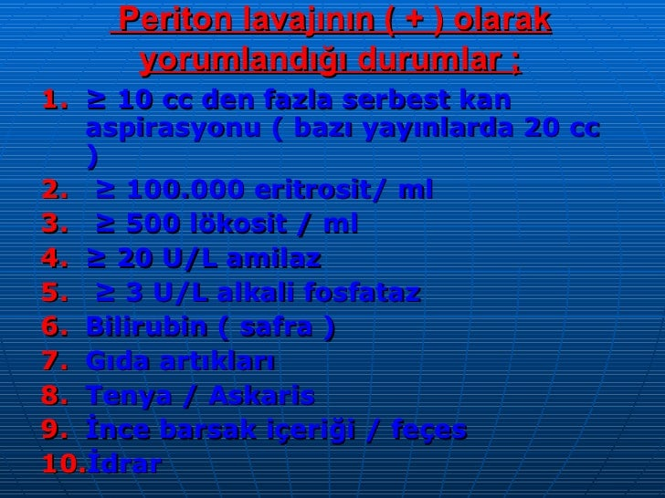 Periton lavajının ( + ) olarak yorumlandığı durumlar ; <ul><li>≥   10 cc den fazla serbest kan aspirasyonu ( bazı yayınlar...