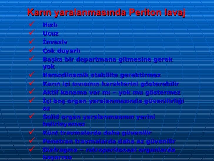 Karın yaralanmasında Periton lavaj <ul><li>Hızlı </li></ul><ul><li>Ucuz </li></ul><ul><li>İnvaziv </li></ul><ul><li>Çok du...