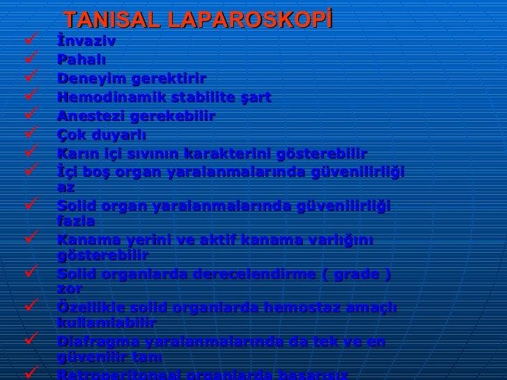 TANISAL LAPAROSKOPİ <ul><li>İnvaziv </li></ul><ul><li>Pahalı </li></ul><ul><li>Deneyim gerektirir </li></ul><ul><li>Hemodi...