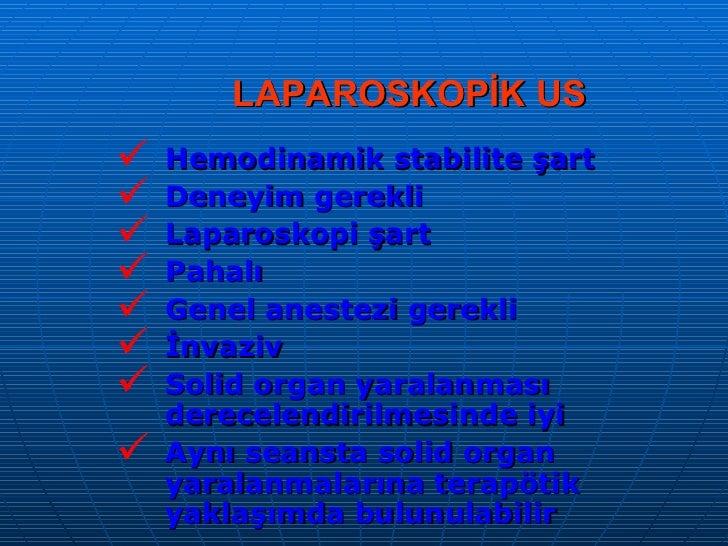 LAPAROSKOPİK US <ul><li>Hemodinamik stabilite şart </li></ul><ul><li>Deneyim gerekli </li></ul><ul><li>Laparoskopi şart </...