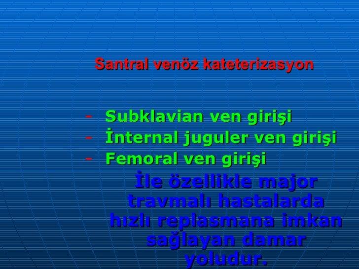 Santral venöz kateterizasyon  <ul><ul><li>Subklavian ven girişi </li></ul></ul><ul><ul><li>İnternal juguler ven girişi </l...
