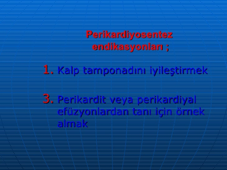 Perikardiyosentez  endikasyonları ; <ul><li>Kalp tamponadını iyileştirmek </li></ul><ul><li>Perikardit veya perikardiyal e...