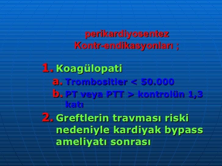 perikardiyosentez Kontr-endikasyonları ; <ul><li>Koagülopati </li></ul><ul><ul><li>Trombositler < 50.000 </li></ul></ul><u...