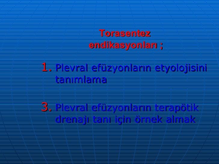 Torasentez  endikasyonları ; <ul><li>Plevral efüzyonların etyolojisini tanımlama </li></ul><ul><li>Plevral efüzyonların te...