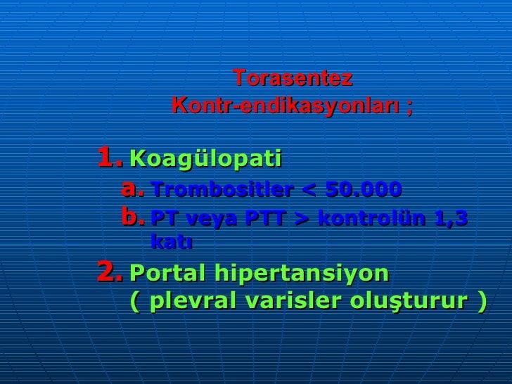 Torasentez Kontr-endikasyonları ; <ul><li>Koagülopati </li></ul><ul><ul><li>Trombositler < 50.000 </li></ul></ul><ul><ul><...