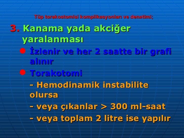 Tüp torakostomisi komplikasyonları ve denetimi; <ul><li>3.   Kanama yada akciğer yaralanması </li></ul><ul><ul><li>İzlenir...