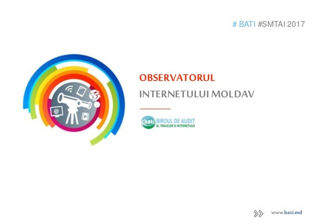 OBSERVATORUL INTERNETULUIMOLDAV # BATI #SMTAI 2017 www.bati.md