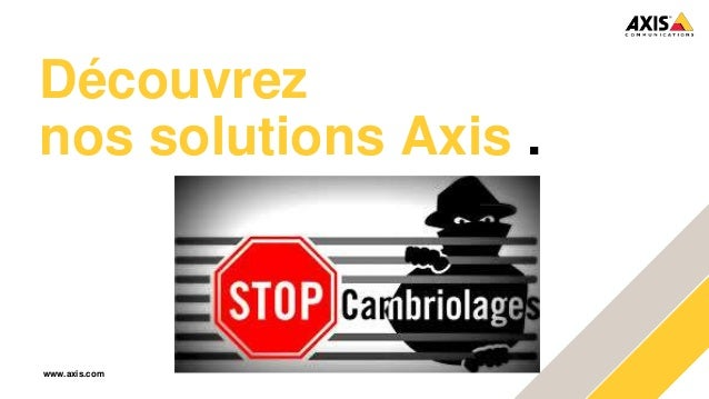 www.axis.com Découvrez nos solutions Axis .