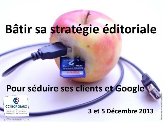 http://www.flickr.com/photos/dlns0/4309509999/  Bâtir sa stratégie éditoriale  Pour séduire ses clients et Google  3 et 5 ...
