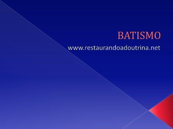 BATISMO<br />www.restaurandoadoutrina.net<br />