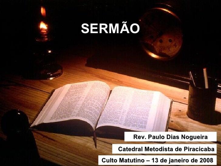 SERMÃO Rev. Paulo Dias Nogueira Catedral Metodista de Piracicaba Culto Matutino – 13 de janeiro de 2008