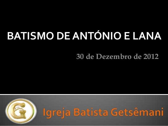 BATISMO DE ANTÓNIO E LANA           30 de Dezembro de 2012