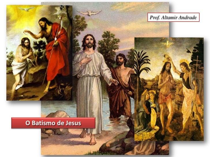 Prof. Altamir Andrade<br />O Batismo de Jesus <br />