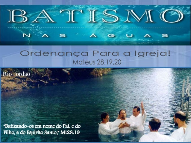 """Rio Jordão  """"Batizando-os em nome do Pai, e do  Filho, e do Espírito Santo;"""" Mt28:19"""