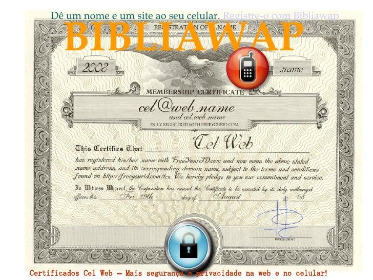 BIBLIAWAP Dê um nome e um site ao seu celular.  Registre-o com  Bibliawap Certificados Cel Web – Mais segurança e privacid...
