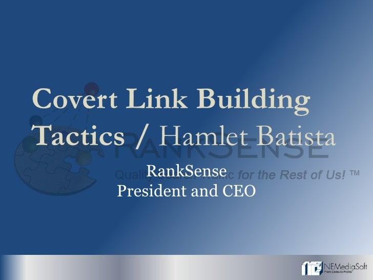 Covert Link Building Tactics / Hamlet Batista           RankSense       President and CEO