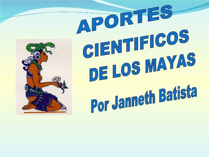 APORTES CIENTIFICOS DE LOS MAYAS Por Janneth Batista