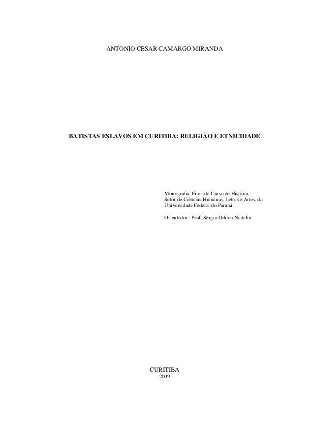 ANTONIO CESAR CAMARGO MIRANDABATISTAS ESLAVOS EM CURITIBA: RELIGIÃO E ETNICIDADE                          Monografia Final...