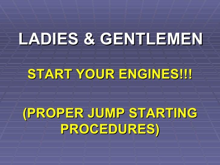 LADIES & GENTLEMEN START YOUR ENGINES!!! (PROPER JUMP STARTING PROCEDURES)