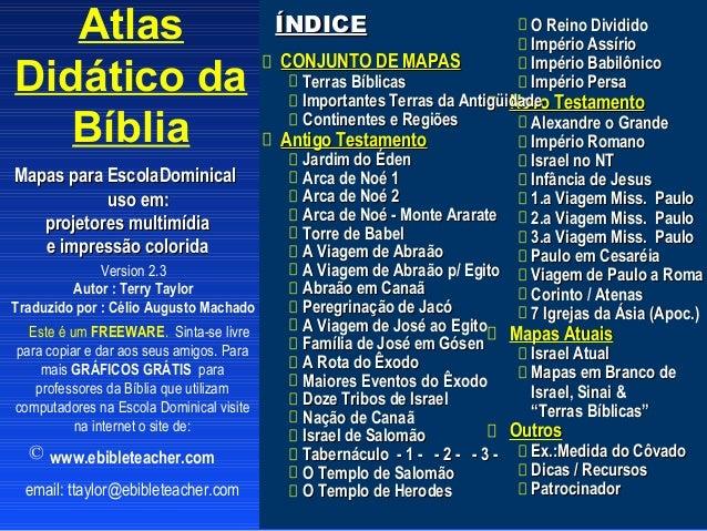 Atlas Didático da Bíblia Mapas para EscolaDominical uso em: projetores multimídia e impressão colorida Version 2.3 Autor :...