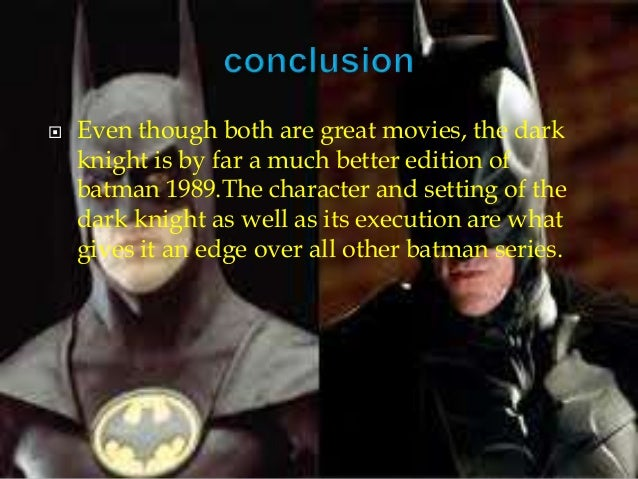 batman and the dark knight essay the overall experience of dark knight is better than that of batman 1989 4