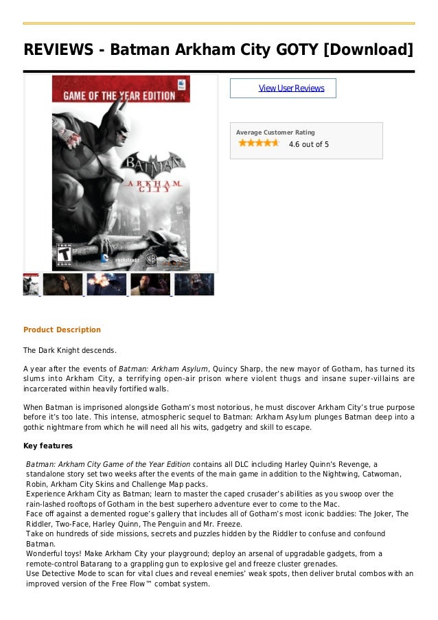 REVIEWS - Batman Arkham City GOTY [Download]ViewUserReviewsAverage Customer Rating4.6 out of 5Product DescriptionThe Dark ...