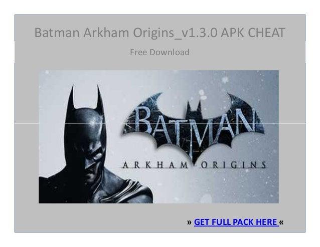 Batman Arkham Origins_v1.3.0 APK CHEAT Free Download » GET FULL PACK HERE «