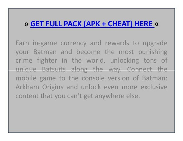 » GET FULL PACK (APK + CHEAT) HERE « Earn in-game currency and rewards to upgrade your Batman and become the most punishin...